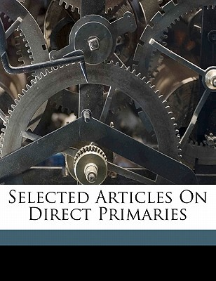 Selected Articles on Direct Primaries book written by FANNING, C. E. CLAR , Fanning, C. E.
