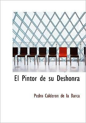 El pintor de su deshonra book written by Pedro Calderon de la Barca
