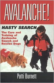 Avalanche Hasty Search: The Training and Care of the Avalanche Search Rescue Dogs book written by Patti Burnett