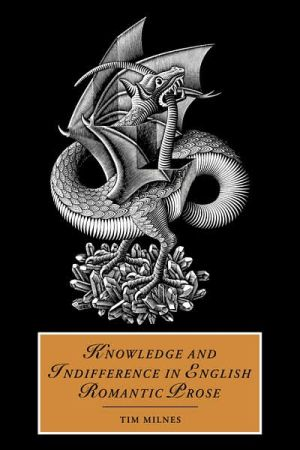 Knowledge and Indifference in English Romantic Prose book written by Tim Milnes