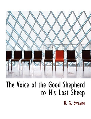 The Voice of the Good Shepherd to His Lost Sheep book written by Swayne, R. G.