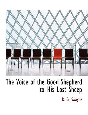 The Voice of the Good Shepherd to His Lost Sheep written by Swayne, R. G.
