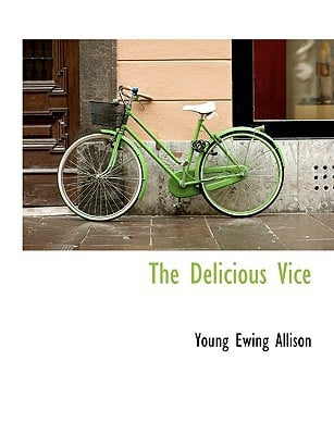 The Delicious Vice book written by Allison, Young Ewing