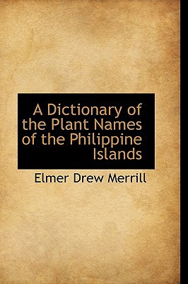 A Dictionary of the Plant Names of the Philippine Islands book written by Merrill, Elmer Drew