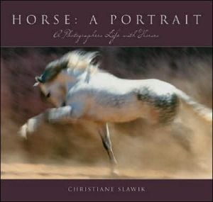 Horse: A Portrait: A Photographer's Life with Horses book written by Christiane Slawik