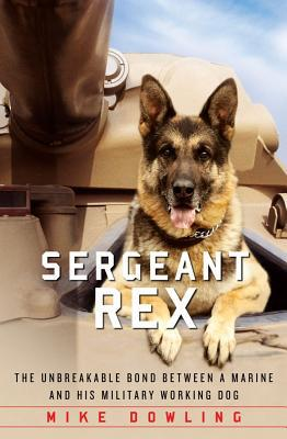 Sergeant REX - The Unbreakable Bond Between A Marine and His Military Working Dog book written by Mike Dowling