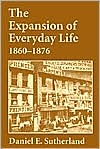 The Expansion of Everyday Life, 1860-1876 book written by DANIEL SUTHERLAND
