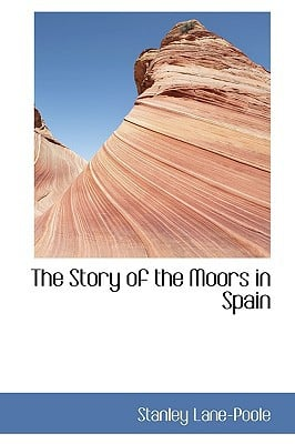 The Story of the Moors in Spain book written by Lane-Poole, Stanley