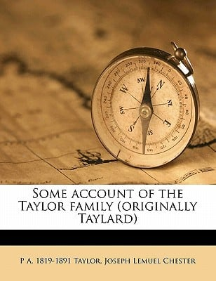 Some Account of the Taylor Family (Originally Taylard) book written by Taylor, P. A. 1819 , Chester, Joseph Lemuel