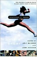 Whatever It Takes: Women on Women's Sport book written by Joli Sandoz