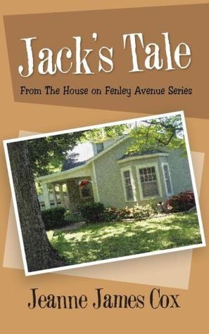 Jack's Tale: From The House on Fenley Avenue Series written by Jeanne James Cox