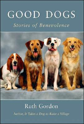 Good Dogs: Stories of Benevolence written by Ruth Gordon