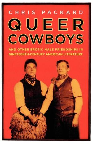 Queer Cowboys: And Other Erotic Male Friendships in Nineteenth-Century American Literature book written by Chris Packard