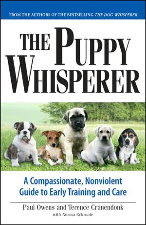 Puppy Whisperer: A Compassionate, Non Violent Guide to Early Training and Care written by Paul Owens