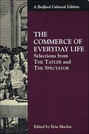 Commerce of Everyday Life: Selections from the Tatler and the Spectator book written by Erin MacKie
