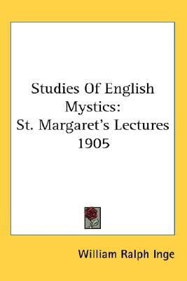Studies of English Mystics: St. Margaret's Lectures 1905 book written by William Ralph Inge
