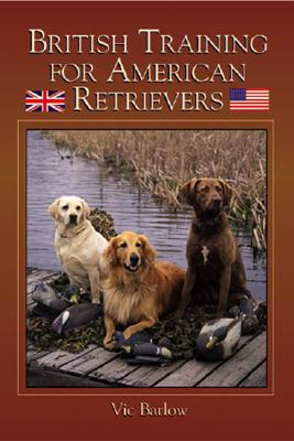 The British Training Method for American Retrievers written by Vic Barlow
