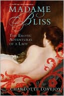 Madame Bliss: The Erotic Adventures of a Lady book written by Charlotte Lovejoy
