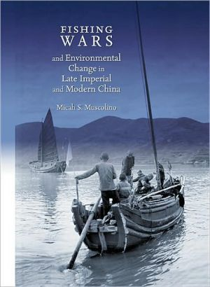 Fishing Wars And Environmental Change In Late Imperial And Modern China book written by Micah S. Muscolino