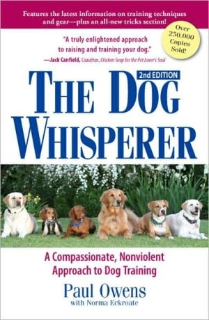 The Dog Whisperer: A Compassionate, Nonviolent Approach to Dog Training book written by Paul Owens