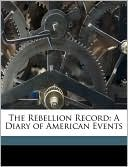 The Rebellion Record: A Diary of American Events book written by Frank Moore