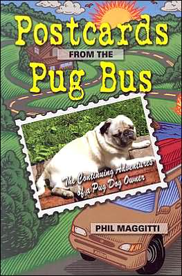 Postcards from the Pug Bus: The Continuing Education of a Pug Dog Owner book written by Phil Maggitti