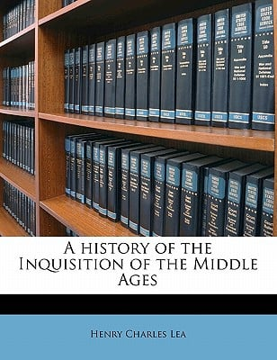 A History of the Inquisition of the Middle Ages written by Lea, Henry Charles