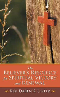 The Believer's Resource for Spiritual Victory and Renewal written by Daren S. Lester