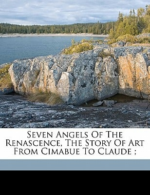Seven Angels of the Renascence, the Story of Art from Cimabue to Claude; book written by BAYLISS, WYKE, SIR , Bayliss, Wyke Sir 1835