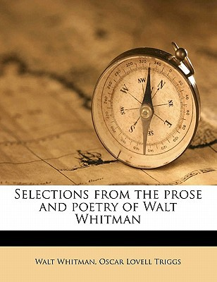 Selections from the Prose and Poetry of Walt Whitman book written by Whitman, Walt , Triggs, Oscar Lovell