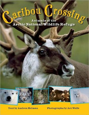 Caribou Crossing: Animals of the Arctic National Wildlife Refuge book written by Andrea Helman