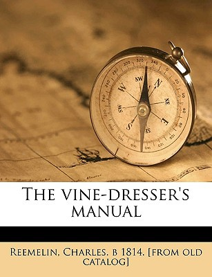 The Vine-Dresser's Manual book written by Reemelin, Charles B. 1814 [From Old Cat