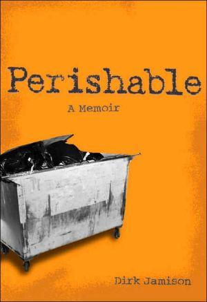 Perishable: A Memoir book written by Dirk Jamison