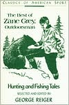 The Best of Zane Grey, Outdoorsman: Hunting and Fishing Tales book written by Zane Grey