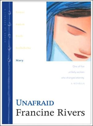 Unafraid: Mary (Lineage of Grace Series #5) book written by Francine Rivers