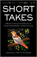 Short Takes: Brief Encounters with Contemporary Nonfiction book written by Judith Kitchen