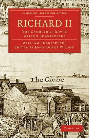 Richard II: The Cambridge Dover Wilson Shakespeare book written by William Shakespeare