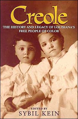 Creole: The History and Legacy of Louisiana's Free People of Color book written by Sybil Kein