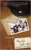 My Life with Che: The Making of a Revolutionary book written by Hilda Gadea