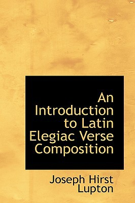 An Introduction to Latin Elegiac Verse Composition book written by Lupton, Joseph Hirst