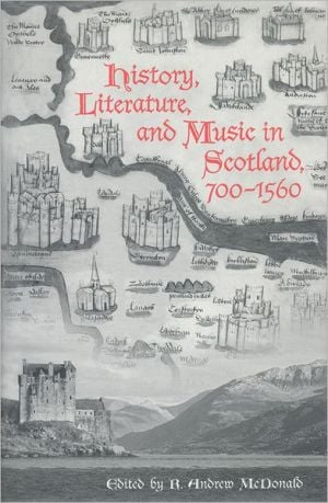 History, Literature, and Music in Scotland, 700-1560 written by R. Andrew McDonald