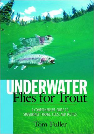 Underwater Flies for Trout: A Comprehensive Guide to Subsurface Forage, Flies, and Tactics book written by Tom Fuller