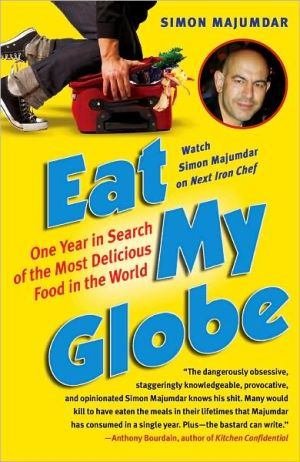 Eat My Globe: One Year to Go Everywhere and Eat Everything book written by Simon Majumdar