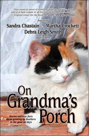 On Grandma's Porch: Stories and True Facts about Growing up Southern in the Good Old Days written by Sandra Chastain