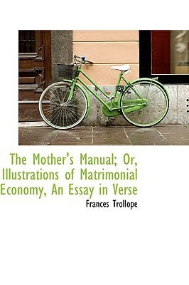 The Mother's Manual; Or, Illustrations of Matrimonial Economy, an Essay in Verse book written by Trollope, Frances