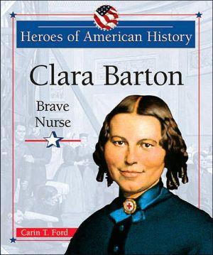 Clara Barton: Brave Nurse book written by Carin T. Ford