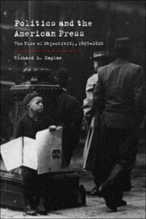 Politics and the American press written by Richard L. Kaplan