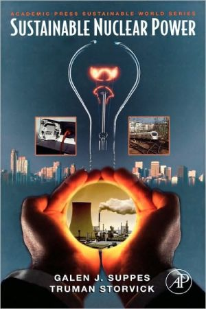 Sustainable Nuclear Power book written by Galen J. Suppes