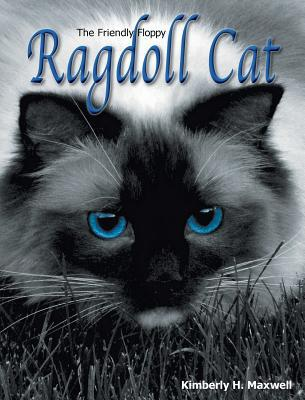 The Friendly Floppy Ragdoll Cat book written by Maxwell, Kimberly H.