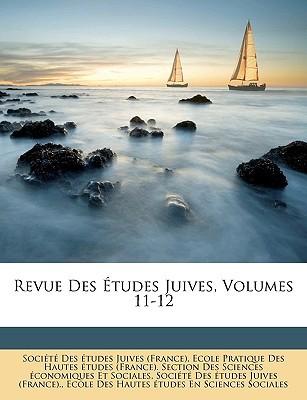 Revue Des Tudes Juives, Volumes 11-12 written by Socit Des Tudes Juives (France), Des Tud , Ecole Pratique Des Hautes Tudes (Franc,